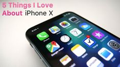 iPhone X - 5 Things I love