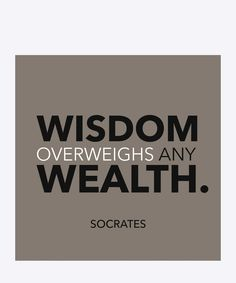 Wisdom overweighs any wealth - Socrates.  Dimension: 30x30cm. Material: 100% Forex.