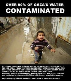 Over 90% of Gaza's water is CONTAMINATED ... can you guess who's at fault???? ... kd