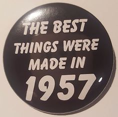 60th birthday #badge - best #things were made in 1957 pin 50mm birthday #black l2,  View more on the LINK: 	http://www.zeppy.io/product/gb/2/252644413403/
