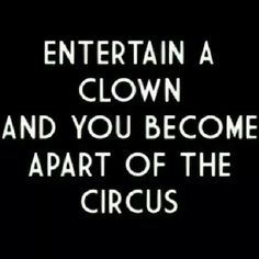 Entertain a Clown and you become apart of the Circus!!