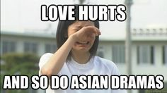 LOVE HURTS and so do Asian Dramas