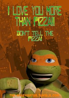 Michelangelo Valentines 2/3 ~ You know he loves you when he says he loves you more than pizza. ;)
