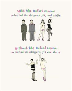 "To my son's high school English teacher, who persists in ""correcting"" the Oxford comma I so carefully taught."