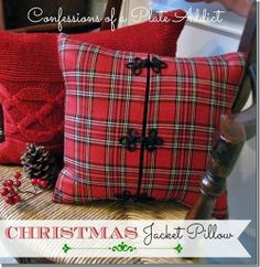 Christmas - Plaid Jacket and Sweater Pillows.  Love Plaid.  (she searched the thrift stores for plaid, and made this pillow from a little girl's dress.) So creative and thrifty, too!
