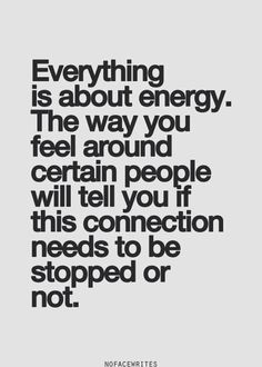 Pay attention. There are energy vampires that suck you lifeless and there are those that give you life and joy simply by the thought of them.... Do more of that!!!