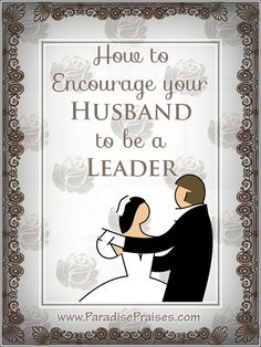 How to Encourage Your Husband to be a Leader