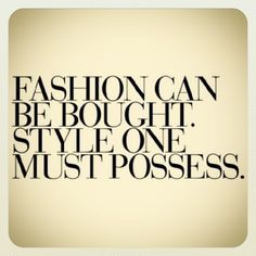 True style can't be bought! #fashion #quote
