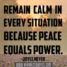 """Remain calm in every situation because peace equals power."" -Joyce Meyer This Reminded me of Sansa Stark at the Purple Wedding. Peace Quotes, Quotes To Live By, Me Quotes, Angel Quotes, Quotes Images, Queen Quotes, Quotable Quotes, Amazing Quotes, Great Quotes"