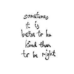Sometimes it is better to be kind than to be right. #quote #quotes #quoteoftheday #inspiration