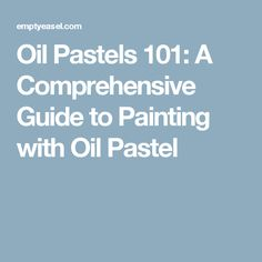 Oil Pastels 101: A Comprehensive Guide to Painting with Oil Pastel