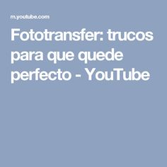 Fototransfer: trucos para que quede perfecto - YouTube