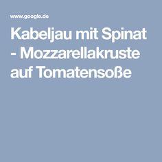 Kabeljau mit Spinat - Mozzarellakruste auf Tomatensoße