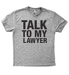 Baffle Tees / Talk To My Lawyer - Men's Tri-Blend T-Shirt, Grey, http://www.amazon.com/dp/B01NB9MAZR/ref=cm_sw_r_pi_awdm_xs_Yi2myb1NCNZJD