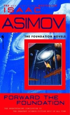Forward the Foundation (Foundation: Prequel, #2) by  Isaac Asimov