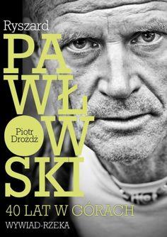 Okładka książki Ryszard Pawłowski: 40 lat w górach. Wywiad - rzeka