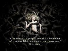 Conhecer a sua própria escuridão é o melhor método para lidar com a escuridão dos outros - Jung