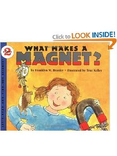 What Makes a Magnet? Franklyn M. Branley, True Kelley