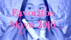 Favoritos de Mayo 2016