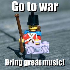 Go to war - Bring great music! via brickmeme.com