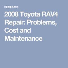2008 Toyota RAV4 Repair: Problems, Cost and Maintenance