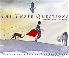 What It's About: This book is about a boy named Nikolai who wants to be a good person, but is not always sure how. He wants to discover the answer to the three questions: When is the best time to do things? Who is the most important one? What is the right thing to do? His three animal friends help him answer these questions, but they all have slightly different approaches. He eventually learns that the right time is now, the important one is the one you are with, and the right thing to do…