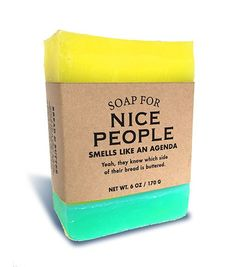 Soap for Nice People - Awww... you're so niiiice. Makes me wonder what your angle is. Because other than a generous supply of cynicism, I don't have much to offer, what with my history of spotty employment and lack of job-related skills. I mean, I know I'm better looking than 100% of the population, and modest as hell, but come on. There's no such thing as a free lunch.     Bread & butter scented