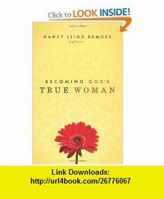 Becoming Gods True Woman (9781433503665) Nancy Leigh DeMoss, Susan Hunt, Mary A. Kassian, Carolyn Mahaney, Barbara Hughes, P. Bunny Wilson, Dorothy Kelley Patterson , ISBN-10: 1433503662  , ISBN-13: 978-1433503665 ,  , tutorials , pdf , ebook , torrent , downloads , rapidshare , filesonic , hotfile , megaupload , fileserve