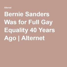 Bernie Sanders Was for Full Gay Equality 40 Years Ago | Alternet
