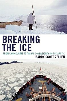 Breaking the ice : from land claims to tribal sovereignty in the arctic Barry Scott Zellen. Indigenous Peoples Day, Arctic, Wind Turbine, Landing, Alaska, Ice, Beach, Water, Books