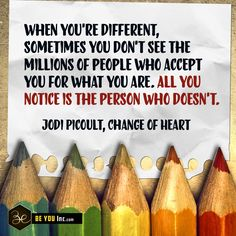 Picture Quote: When you're different, sometimes you don't see the millions of people who accept you for what you are. All you notice is the person who doesn't. – Jodi Picoult, Change of Heart - http://beyouinc.com/picture-quote-youre-different-sometimes-dont-see-millions-people-accept-notice-person-doesnt-jodi-p/