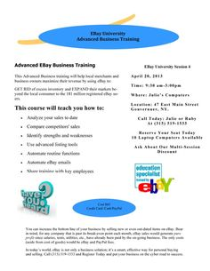This Advanced eBay for Your Business Training will help local merchants and business owners maximize their revenue by using eBay to: GET RID of excess inventory and EXPAND their markets beyond the local consumer to the 181 million registered eBay users.