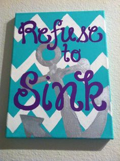 Refuse to Sink 16 x 20 inch canvas  with Anchor by TheBlondette, $30.00