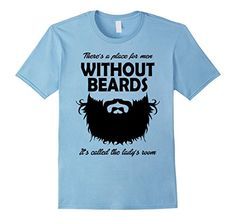 Men's There is a place for men without beards it's lady's... https://www.amazon.com/dp/B01F0U5UVS/ref=cm_sw_r_pi_dp_x_OER6ybYY579PF