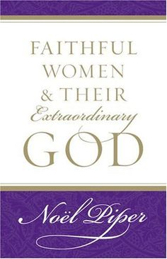 Faithful Women & their Extraordinary God by Noel Piper – This book tells five ordinary women's stories who changed the world and is one of the most inspiring books I've ever read!