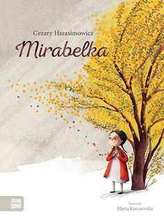 Translating an award-winning children's book: Mirabelle by Cezary Harasimowicz Little Books, Good Books, Monster House, Book People, Local Girls, Circle Of Life, Simple Flowers, Love Drawings, Kiosk