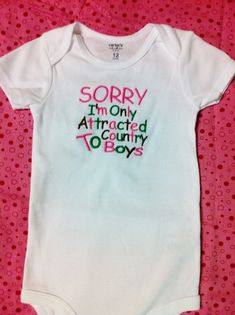 SORRY I'm Only Attracted to Country Boys - Embroidered Baby Girl Onesie or Shirt