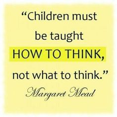Children must be taught how to think ~ early childhood education quotes - Inspirational Quotes about Life, Love, happiness, Kindness, positi. All Quotes, Quotable Quotes, Great Quotes, Quotes To Live By, Motivational Quotes, Life Quotes, Inspirational Quotes, Study Quotes, Quotes Images