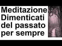 Meditazione guidata per chiudere cicli,meditazione per lasciare il passa...