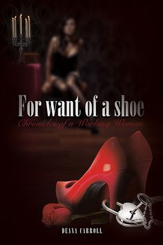 For Want of a Shoe by Deana Carroll (Fifty Shades for the educated woman).
