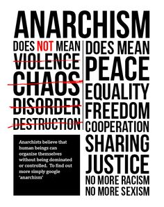 Anarchism is very, very misunderstood. No one who misrepresents it has ever read any of the definitive source material.