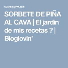 SORBETE DE PIÑA AL CAVA | El jardin de mis recetas ♥ | Bloglovin'
