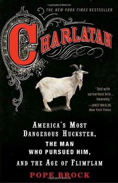 Charlatan: America's Most Dangerous Huckster, the Man Who Pursued Him, and the Age of Flimflam: 615.856 B7821c
