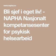 Bli sjef i eget liv! - NAPHA Nasjonalt kompetansesenter for psykisk helsearbeid
