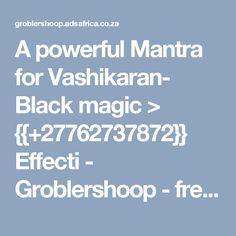 A powerful Mantra for Vashikaran- Black magic > {{+27762737872}} Effecti - Groblershoop - free classifieds in South Africa