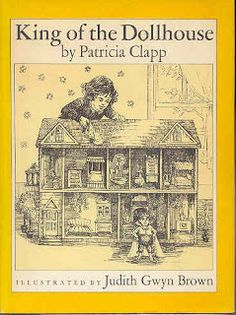 King of the Dollhouse  by Patricia Clapp, originally published in 1974. Summary  A miniature royal family moves into the dollhouse of an onl...