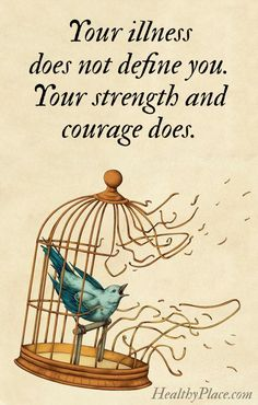 Mental health stigma quote: Your illness does not define you. Your strength and courage does. www.HealthyPlace.com