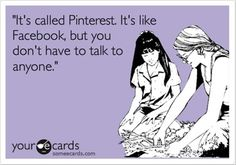 And that is why I'm thinking about not using FB and only using Pinterest. Funny…