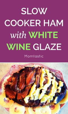 Slow cooker ham with white wine glaze