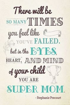 I know how ever many times I feel like crap my kids think Im Super Mom.thats all that matters is what they think! Love my boys! Hard Quotes, Great Quotes, Quotes To Live By, Funny Quotes, Life Quotes, Quotes Quotes, Super Mom Quotes, Inspiring Quotes, Motivational Quotes